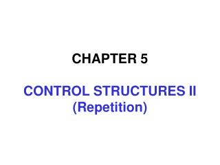 CHAPTER 5 CONTROL STRUCTURES II (Repetition)