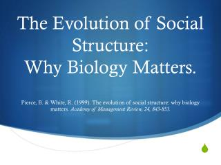 The Evolution of Social Structure:  Why Biology Matters.