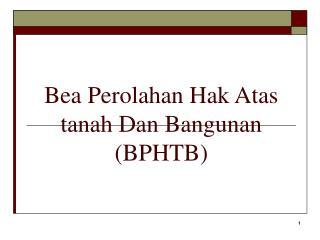 Bea Perolahan Hak Atas tanah Dan Bangunan  (BPHTB)