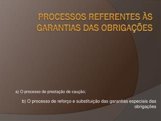 Processos referentes às garantias das obrigações