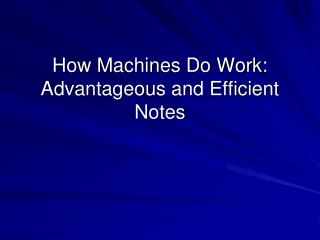 How Machines Do Work: Advantageous and Efficient Notes