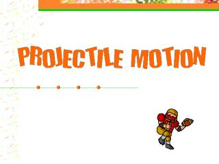 Objects launched are projectiles balls, bullets, arrows, space ships…
