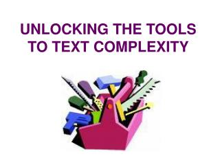 UNLOCKING THE TOOLS TO TEXT COMPLEXITY