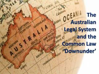 The Australian Legal System and the Common Law ' Downunder '