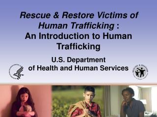 Rescue & Restore Victims of Human Trafficking :  An Introduction to Human Trafficking
