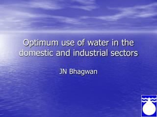 Optimum use of water in the domestic and industrial sectors