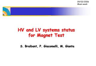 HV and LV systems status for Magnet Test  S. Braibant, P. Giacomelli, M. Giunta