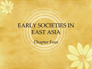 EARLY SOCIETIES IN  EAST ASIA