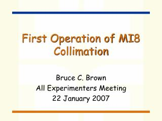First Operation of MI8 Collimation