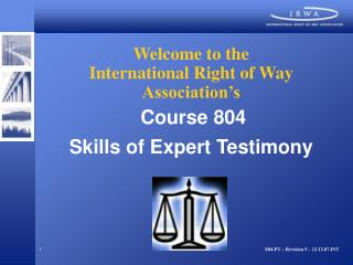 Welcome to the International Right of Way Association's Course 804 Skills of Expert Testimony