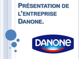 Présentation de l'entreprise Danone.