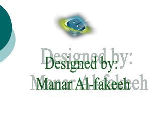 Designed by:  Manar Al-fakeeh