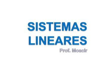 SISTEMAS  LINEARES  Prof.  Moacir