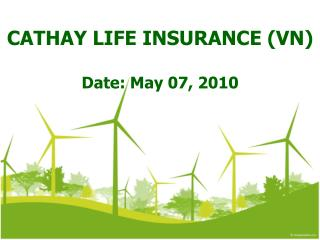 CATHAY LIFE INSURANCE (VN) Date: May 07, 2010