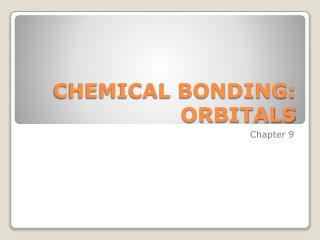 CHEMICAL BONDING: ORBITALS