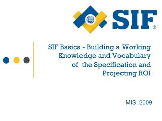 SIF Basics - Building a Working Knowledge and Vocabulary of  the Specification and Projecting ROI