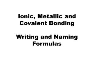 Ionic, Metallic and Covalent Bonding Writing and Naming Formulas