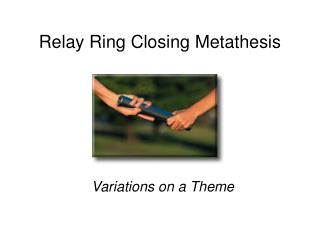 Relay Ring Closing Metathesis