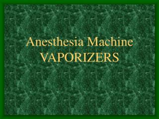 Anesthesia Machine VAPORIZERS