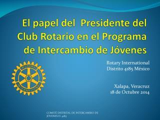 El papel del  Presidente del Club Rotario en el Programa de Intercambio de J�venes