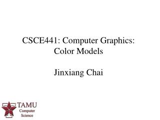 CSCE441: Computer Graphics: Color Models  Jinxiang Chai