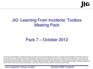 JIG 'Learning From Incidents' Toolbox Meeting Pack  Pack 7 – October 2012
