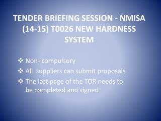 TENDER BRIEFING SESSION - NMISA (14-15) T0026 NEW HARDNESS SYSTEM