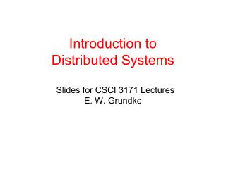 Introduction to  Distributed Systems   Slides for CSCI 3171 Lectures   E. W. Grundke