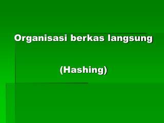 Organisasi berkas langsung (Hashing)