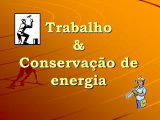 Trabalho & Conservação de energia