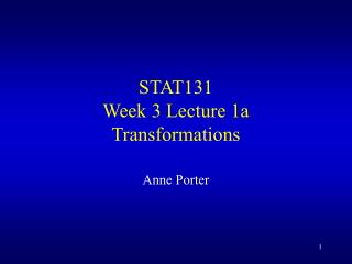 STAT131 Week 3 Lecture 1a  Transformations