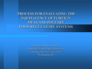 PROCESS FOR EVALUATING THE EQUIVALENCE OF FOREIGN MEAT AND POULTRY FOOD REGULATORY SYSTEMS       International Policy Di