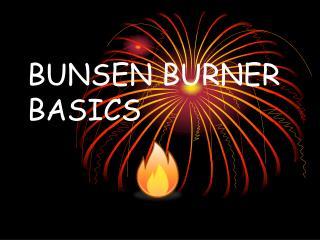 BUNSEN BURNER BASICS