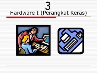 Hardware I (Perangkat Keras)