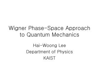 Wigner Phase-Space Approach to Quantum Mechanics