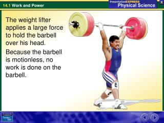 The weight lifter applies a large force to hold the barbell over his head.