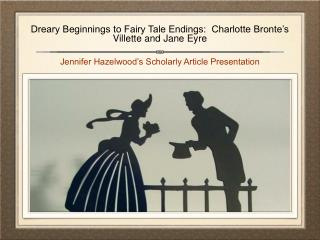 Dreary Beginnings to Fairy Tale Endings:  Charlotte Bronte's Villette and Jane Eyre