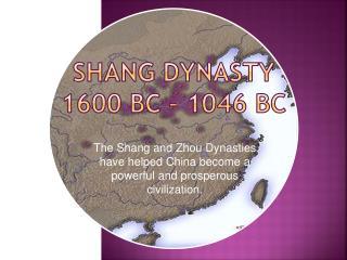 Shang Dynasty 1600 BC � 1046 BC