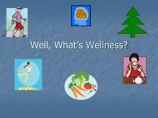 Well, What�s Wellness?