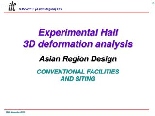 Experimental Hall  3D deformation analysis Asian Region Design CONVENTIONAL FACILITIES AND  SITING