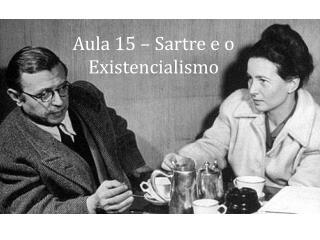 Aula 15 – Sartre e o Existencialismo