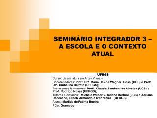 SEMINÁRIO INTEGRADOR 3 –     A ESCOLA E O CONTEXTO                  ATUAL