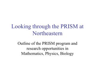 Looking through the PRISM at Northeastern