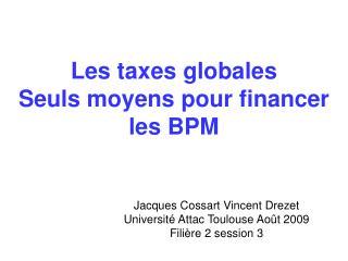Les taxes globales Seuls moyens pour financer les BPM
