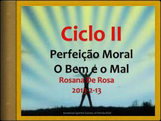 Ciclo II  Perfeição Moral O Bem e o Mal