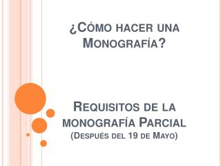 ¿Cómo hacer una Monografía? Requisitos de la monografía Parcial (Después del 19 de Mayo)