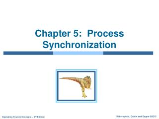 Chapter 5:  Process Synchronization