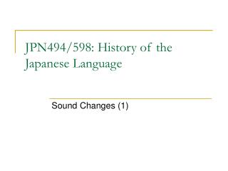 JPN494/598: History of the Japanese Language