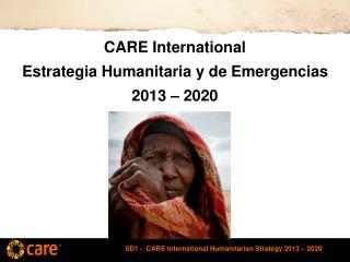 CARE International  Estrategia Humanitaria y de Emergencias 2013 – 2020