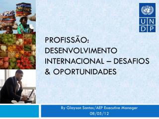 Profiss�o: Desenvolvimento internacional � Desafios & oportunidades